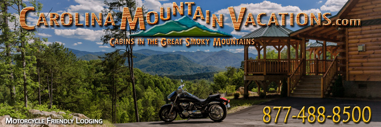 Motorcycle Friendly NC Mountain Cabin Rentals in the Bryson City, Cherokee, nantahala and Fontana Lake areas of the North Carolina  Smoky Mountains by Carolina Mountain Vacations